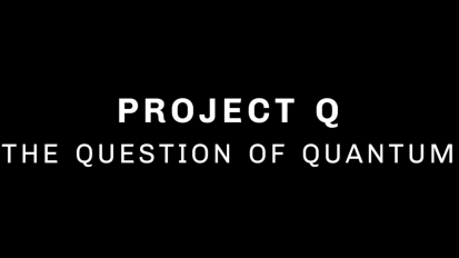Project Q: The Question of Quantum – teaser
